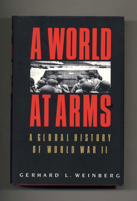 A World At Arms: A Global History Of World War II - 1st Edition/1st Printing. Gerhard L. Weinberg.