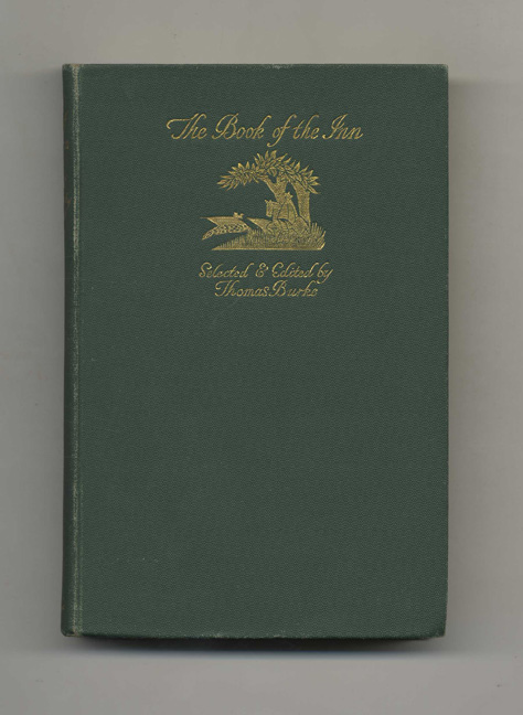 The Book of the Inn: Being Two Hundred Pictures of the English Inn from the Earliest Times to the Coming of the Railway Hotel - 1st Edition/1st Printing. Thomas Burke.