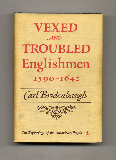 Vexed and Troubled Englishment, 1590-1642. Carl Bridenbaugh.