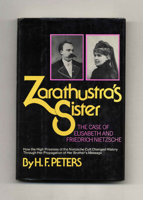 Zarathustra's Sister: The Case of Elisabeth and Friedrich Nietzsche. H. F. Peters.