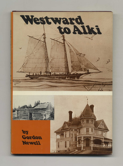Westward to Alki: The Story of David and Louisa Denny - 1st Edition/1st Printing. Gordon Newell.