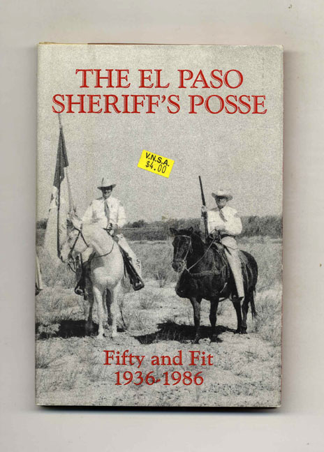 The El Paso Sheriff's Posse, Fifty and Fit 1936-1986. Hawley Richeson.