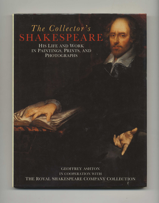 The Collector's Shakespeare: His Life and Work in Paintings, Prints, and Photographs - 1st Edition/1st Printing. Geoffrey Ashton.
