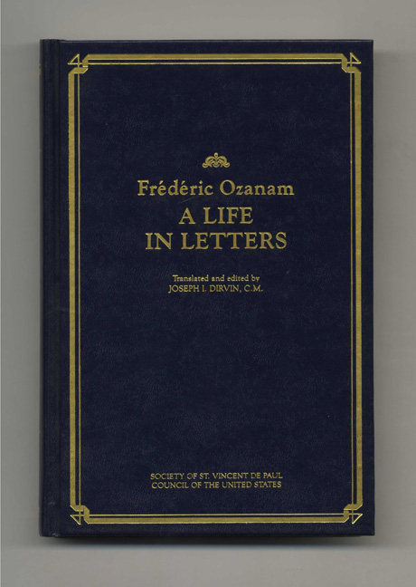 A Life in Letters - 1st Edition/1st Printing. Frederic Ozanam.