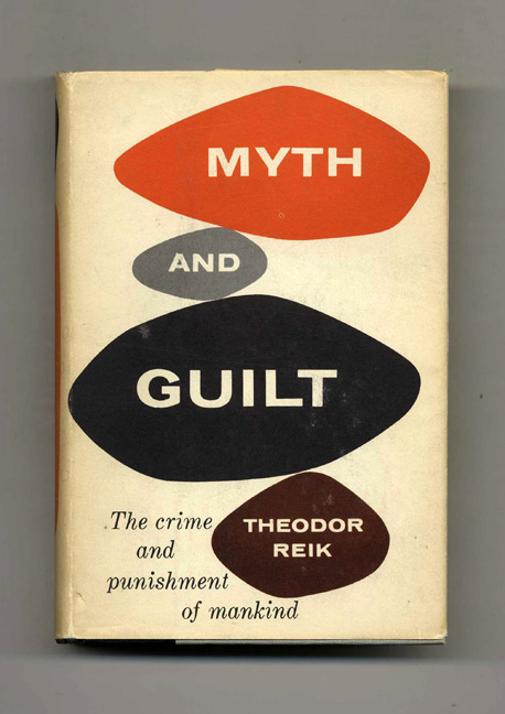 Myth and Guilt: The Crime and Punishment of Mankind. Theodor Reik.