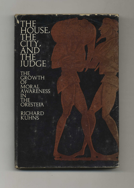 The House, the City, and the Judge: The Growth of Moral Awareness in Oresteia - 1st Edition/1st Printing. Richard Kuhns.