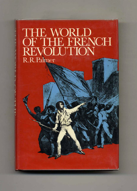 The World of the French Revolution - 1st US Edition/1st Printing. R. R. Palmer.