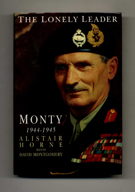 The Lonely Leader Monty 1944-1945 - 1st Edition/1st Printing. Alistair Horne, David Montgomery.