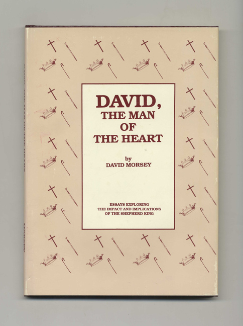 David, the Man of the Heart: Essays Exploring the Impact and Implications of the Shepherd King - 1st Edition/1st Printing. David Morsey.
