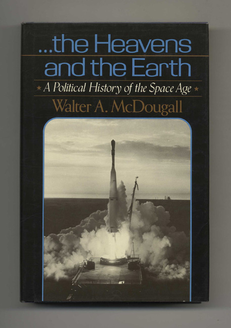 . .. the Heavens and the Earth: A Political History of the Space Age. Walter A. McDougall.