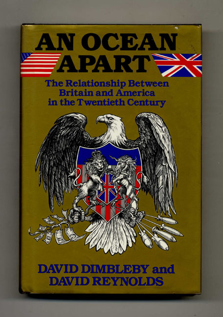An Ocean Apart: The Relationship Between Britain and America in the Twentieth Century - 1st Edition/1st Printing. David Dimbleby, David Reynolds.