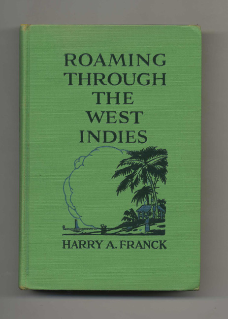 Roaming Through the West Indies - 1st Edition/1st Printing. Harry A. Franck.