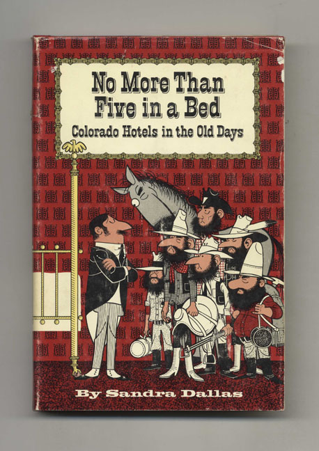 No More Than Five in a Bed: Colorado Hotels in the Old Days. Sandra Dallas.
