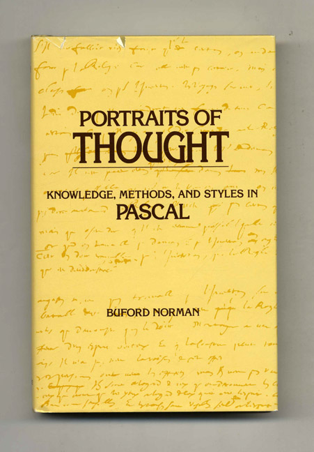 Portraits of Thought: Knowledge, Methods, and Styles in Pascal - 1st Edition/1st Printing. Buford Norman.