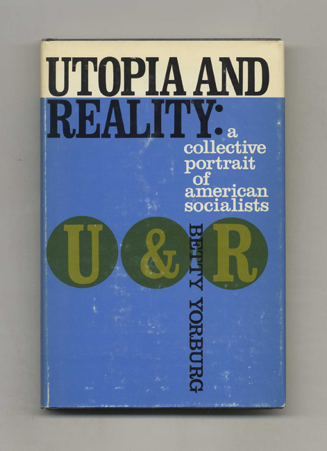 Utopia and Reality: A Collective Portrait of American Socialists. Betty Yorburg.