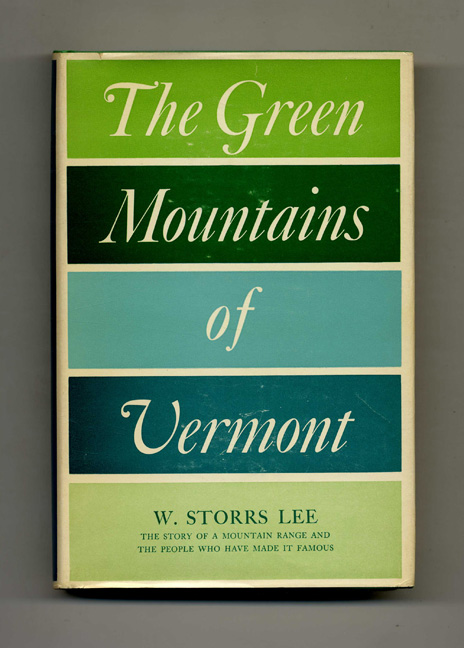 The Green Mountains of Vermont - 1st Edition/1st Printing. W. Storrs Lee.
