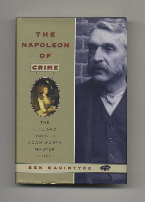The Napoleon of Crime: The Life and Times of Adam Worth, Master Thief. Ben MacIntyre.