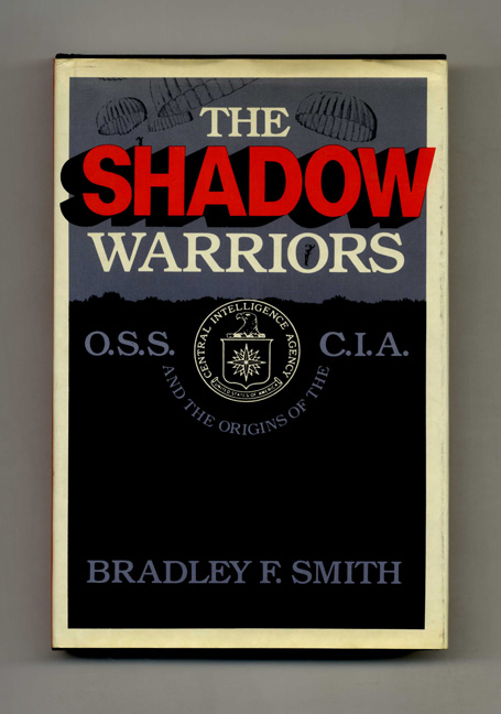 The Shadow Warriors: O.S.S. And The Origins Of The C.I.A. Bradley F. Smith.