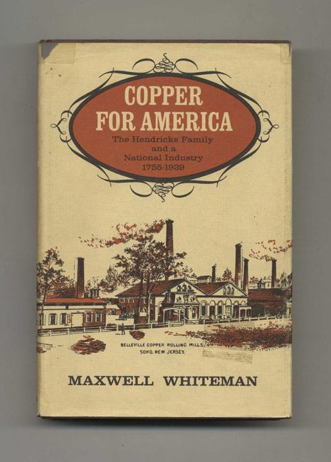 Copper for America: the Hendricks Family and a National Industry, 1755-1939 - 1st Edition/1st Printing. Maxwell Whiteman.