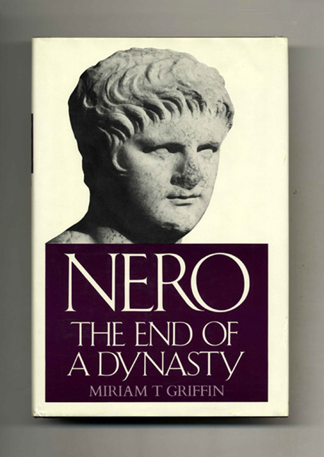 Nero The End of a Dynasty - 1st US Edition/1st Printing. Miriam T. Griffin.