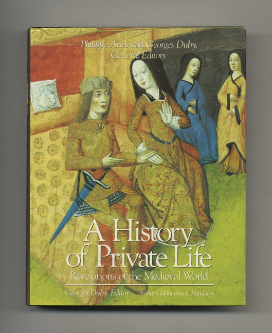 A History Of Private Life: Revelations Of The Medieval World - 1st US Edition/1st Printing. Georges Duby, Arthur Goldhammer, trans.