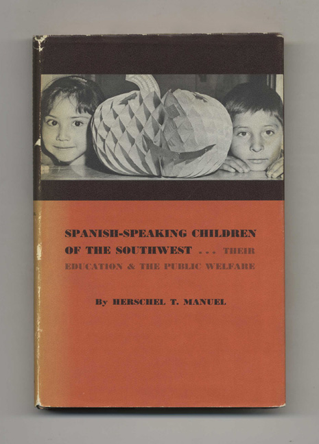 Spanish-Speaking Children of the Southwest: Their Education and the Public Welfare. Herschel T. Manuel.