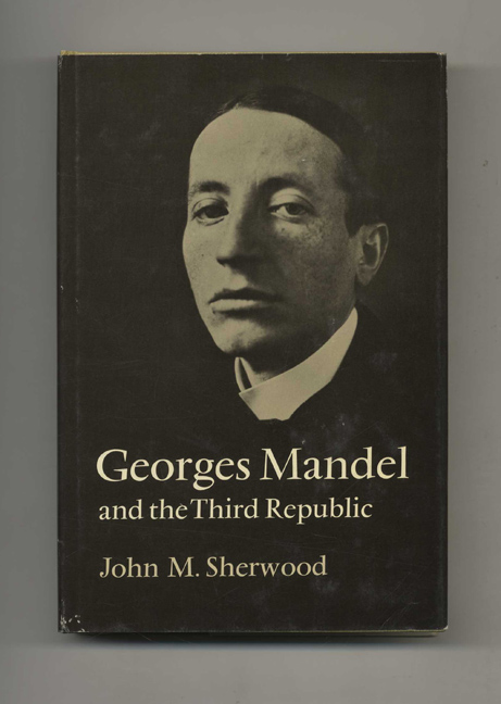 Georges Mandel and the Third Republic. John M. Sherwood.