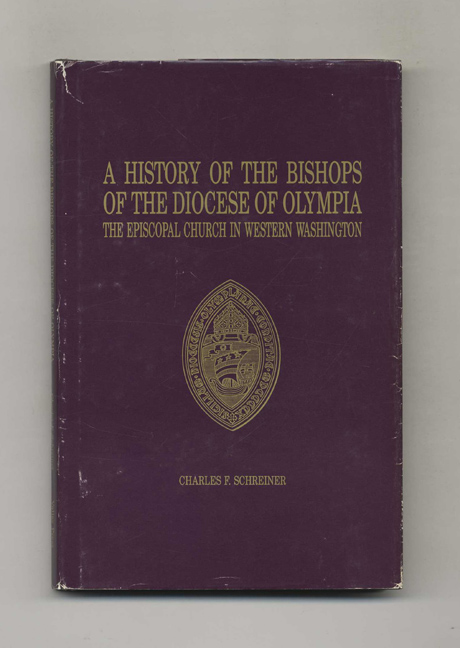 A History of The Bishops of the Diocese of Olympia: The Episcopal Church in Western Washington. Charles F. Schreiner.