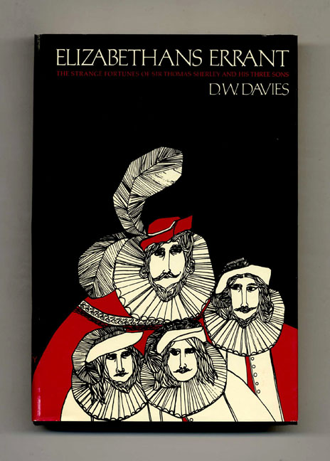 Elizabethans Errant: The Strange Fortunes of Sir Thomas Sherley and His Three Sons As Well in the Dutch Wars as in Muscovy, Morocco, Persia, Spain and the Indies - 1st Edition/1st Printing. D. W. Davies.