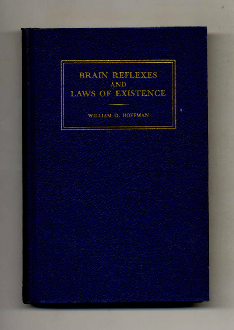 Brain Reflexes And Laws Of Existence - 1st Edition/1st Printing. William D. Hoffman.