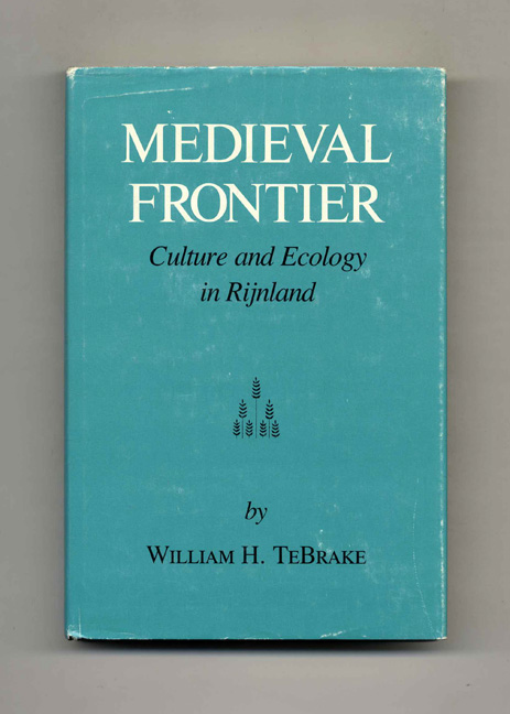 Medieval Frontier: Culture and Ecology in Rijnland. William H. TeBrake.