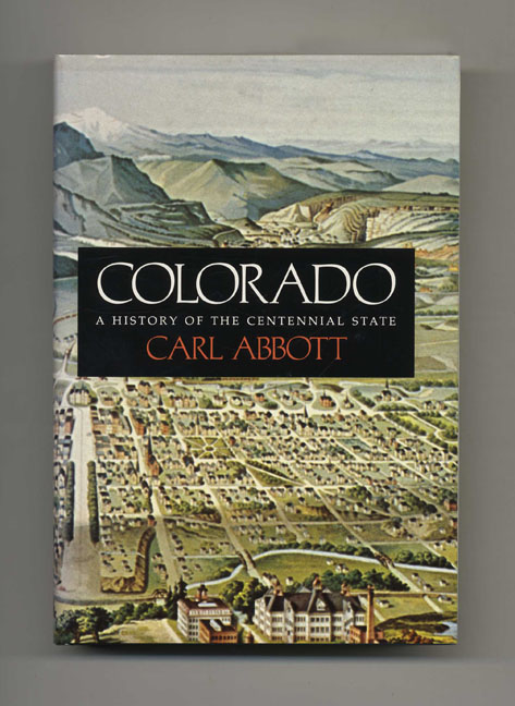 Colorado: A History of the Centennial State - 1st Edition/1st Printing. Carl Abbott.