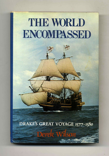The World Encompassed: Francis Drake and His Great Voyage - 1st US Edition/1st Printing. Derek Wilson.
