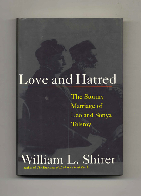 Love and Hatred: The Troubled Marriage of Leo and Sonya Tolstoy. William L. Shirer.
