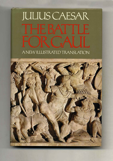 The Battle For Gaul - 1st US Edition/1st Printing. Julius and Caesar, Anne and Peter Wiseman, Anne, Peter Wiseman.