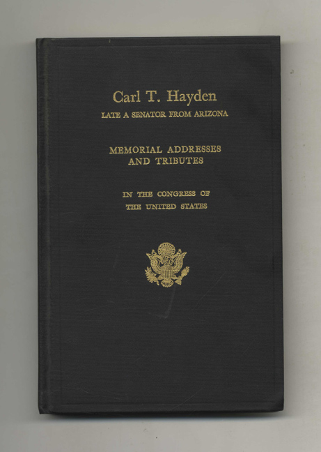Memorial Addresses and Other Tributes on the Life and Contributions of Carl T. Hayden - 1st Edition/1st Printing. Ninety-Second Congress.