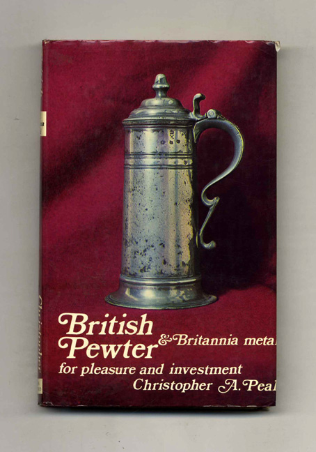 British Pewter & Britannia Metal: For Pleasure and Investment. Christopher A. Peal.