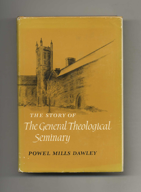 The Story of The General Theological Seminary: A Sesquicentennial History, 1817-1967. Powel Mills Dawley.