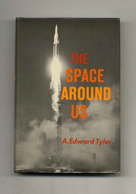 The Space Around Us - 1st Edition/1st Printing. A. Edward Tyler.