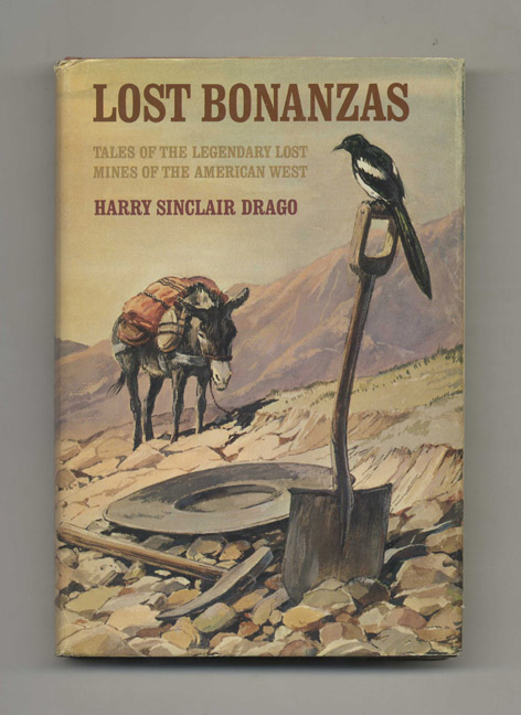 Lost Bonanzas: Tales of the Legendary Lost Mines of the American West. Harry Sinclair Drago.