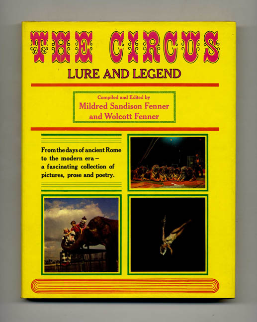 The Circus: Lure and Legend. Mildred Sandison Fenner, Wolcott Fenner.