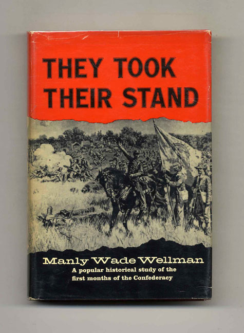 They Took Their Stand: The Founders of the Confederacy - 1st Edition/1st Printing. Manly Wade Wellman.