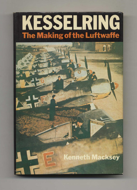 Kesselring: The Making of the Luftwaffe - 1st US Edition/1st Printing. Kenneth MacKsey.
