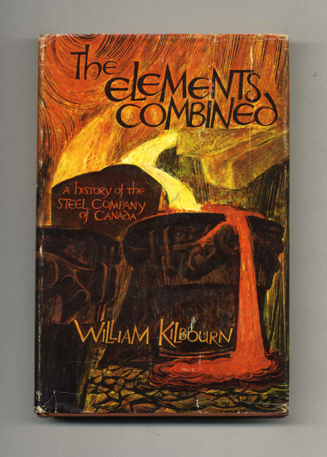 The Elements Combined: A History of the Steel Company of Canada. William Kilbourn.
