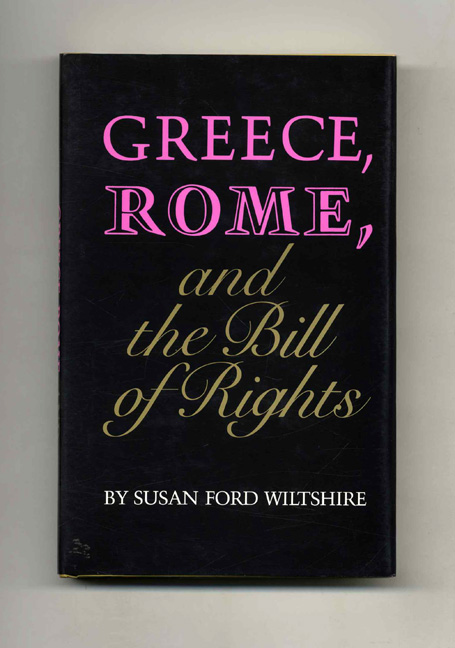 Greece, Rome, and the Bill of Rights. Sudan Ford Wiltshire.