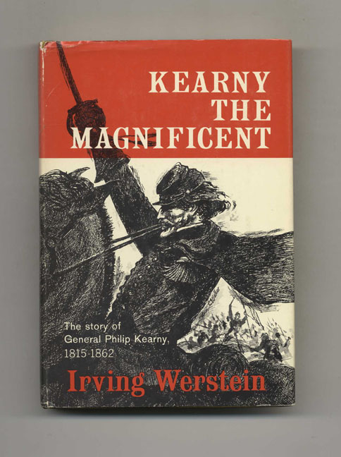 Kearny The Magnificent: The Story of General Philip Kearny. Irving Werstein.