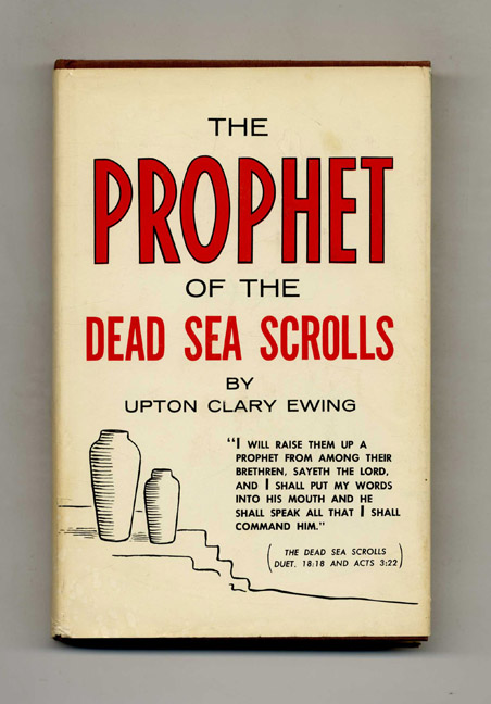 The Prophet of the Dead Sea Scrolls. Upton Clary Ewing.