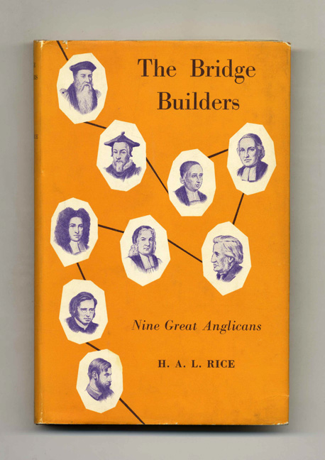 The Bridge Builders: Biographical Studies in the History of Anglicanism - 1st Edition/1st Printing. Hugh A. Lawrence Rice.