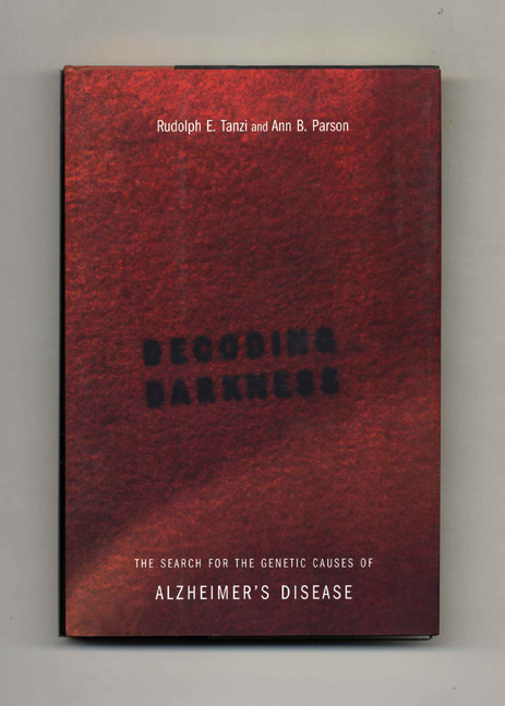 Decoding Darkness: The Search for the Genetic Causes of Alzheimer's Disease - 1st Edition/1st Printing. Rudolph E. Tanzi, Ann B. Parson.