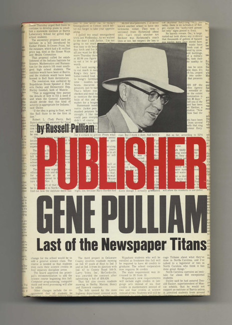 Publisher: Gene Pulliam, Last of the Newspaper Titans - 1st Edition/1st Printing. Russell Pulliam.